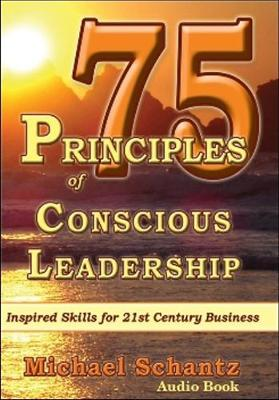 75 Principles of Conscious Leadership: CD: Inspired Skills for 21st Century Business