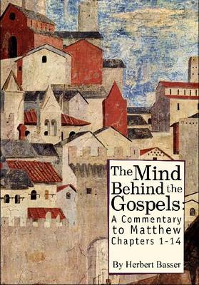 The Mind Behind the Gospels: A Commentary to Mathew 1 - 14
