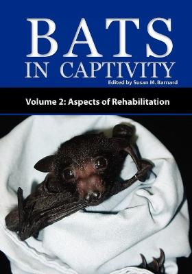 Bats In Captivity - Volume 2: Aspects of Rehabilitation