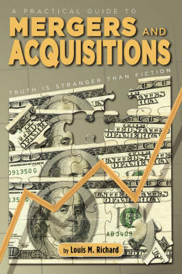 A Practical Guide to Mergers & Acquisitions: Truth Is Stranger Than Fiction