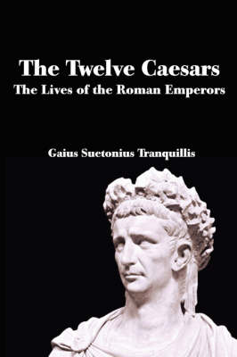 The Twelve Caesars: The Lives of the Roman Emperors