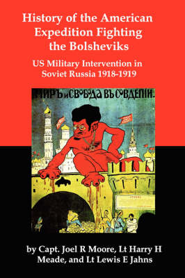 History of the American Expedition Fighting the Bolsheviks: Us Military Intervention in Soviet Russia 1918-1919