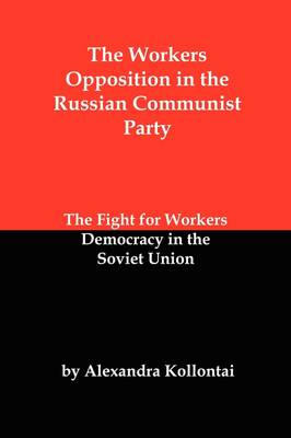 The Workers Opposition in the Russian Communist Party: The Fight for Workers Democracy in the Soviet Union