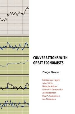 Conversations with Great Economists: Friedrich A. Hayek, John Hicks, Nicholas Kaldor, Leonid V.Kantorovich, Joan Robinson, Paul A.Samuelson, Jan Tinbergen