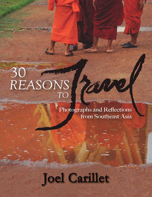 30 Reasons to Travel: Photographs and Reflections from Southeast Asia