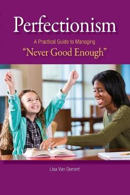 """Perfectionism: A Practical Guide to Managing """"Never Good Enough"""""""