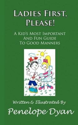 Ladies First, Please! A Kid's Most Important And Fun Guide To Good Manners