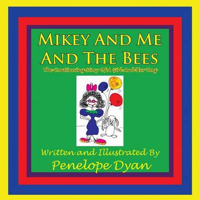 Mikey And Me And The Bees, The Continuing Story Of A Girl And Her Dog
