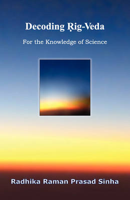 Decoding Rig-Veda: For the Knowledge of Science