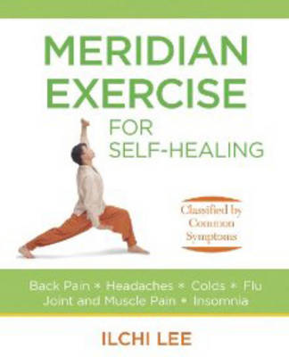 Meridian Exercise for Self Healing: Classified by Common Symptoms