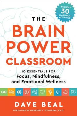 The Brain Power Classroom: 10 Essentials for Focus, Mindfulness, and Emotional Wellness