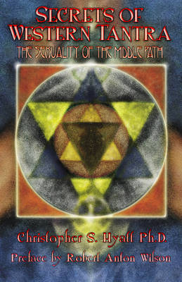 Secrets of Western Tantra: The Sexuality of the Middle Path : Revised Edition