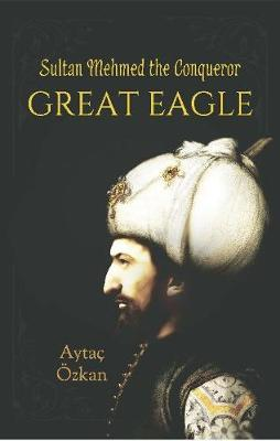 Great Eagle: Sultan Mehmed the Conqueror