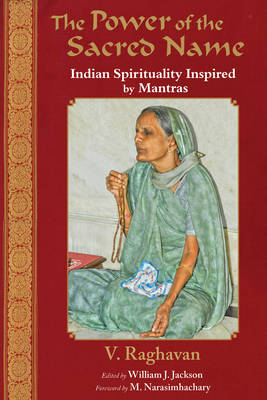 Power of the Sacred Name: Indian Spirituality Inspired by Mantras