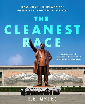 The Cleanest Race: How North Koreans See Themselves - and Why It Matters