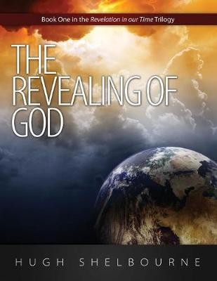 The Revealing of God: Book One in the Revelation in Our Time Trilogy