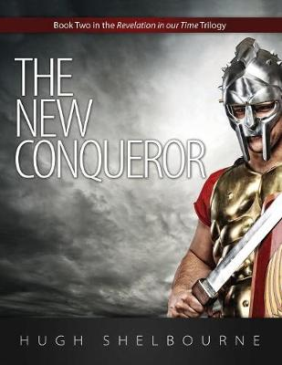 The New Conqueror: Book Two in the Revelation in Our Time Trilogy