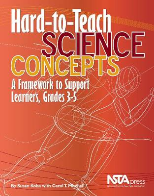 Hard-to-Teach Science Concepts: A Framework to Support Learners, Grades 3-5