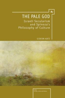 The Pale God: Israeli Secularism and Spinoza's Philosophy of Culture