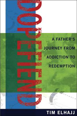 Dopefiend: A Father's Journey from Addiction to Redemption
