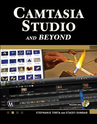 Camtasia Studio 7.1 and Beyond: The Complete Guide