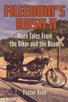 Freedom's Rush II: More Tales from the Biker and the Beast