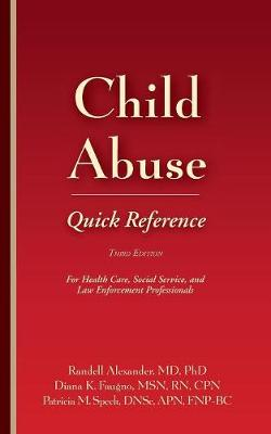 Child Abuse Quick Reference: For Health Care, Social Service, and Law Enforcement Professionals