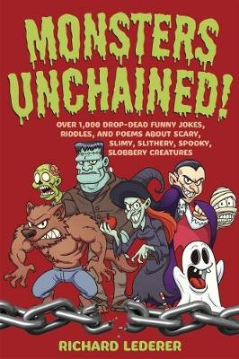 Monsters Unchained!: Over 1,000 Drop-Dead Funny Jokes, Riddles, and Poems about Scary, Slimy, Slithery, Spooky, Slobbery Creatures