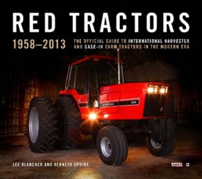 Red Tractors 1958-2013: The Official Guide to International Harvester and Case Tractors in the Modern Age