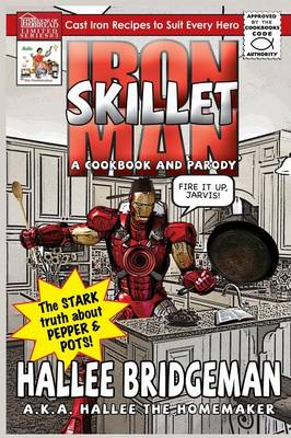 Iron Skillet Man; The Stark Truth about Pepper and Pots: A Cookbook (and a Parody)