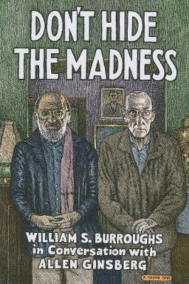 Don't Hide the Madness: William S. Burroughs in Conversation with Allen Ginsberg
