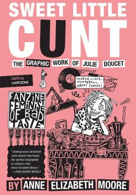 Sweet Little Cunt: The Graphic Work of Julie Doucet