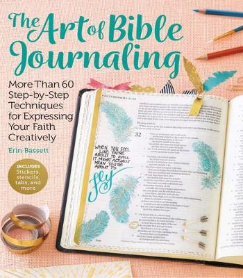 Art of Bible Journaling: More Than 60 Step-by-Step Techniques for Expressing Your Faith Creatively