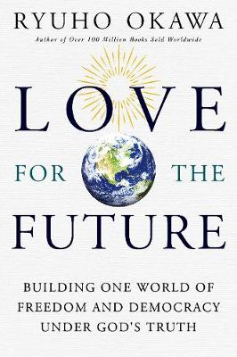Love for the Future: Building One World of Freedom and Democracy Under God's Truth