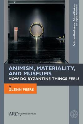 Animism, Materiality, and Museums: How Do Byzantine Things Feel?
