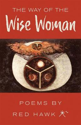 The Way of the Wise Woman: Poems by Red Hawk
