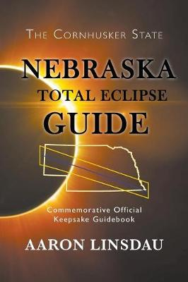 Nebraska Total Eclipse Guide: Commemorative Official Keepsake Guide 2017