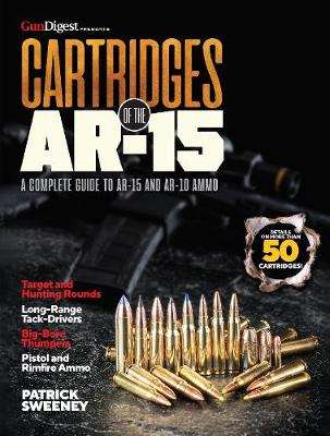 Cartridges of the AR-15: A Complete Reference Guide to AR Platform