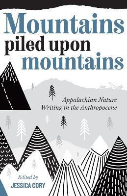 Mountains Piled Upon Mountains: Appalachian Nature Writing in the Anthropocene
