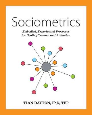 Sociometrics: Embodied, Experiential Processes for Healing Trauma and Addiction
