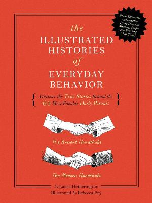 The Illustrated Histories of Everyday Behavior: Discover the True Stories Behind the 64 Most Popular Daily Rituals