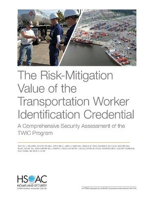 The Risk-Mitigation Value of the Transportation Worker Identification Credential: A Comprehensive Security Assessment of the Twic Program