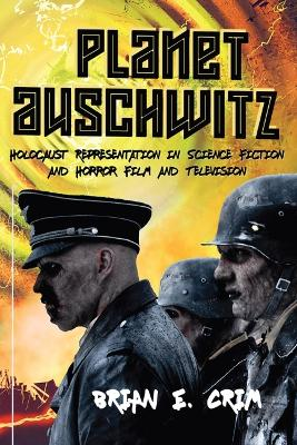 Planet Auschwitz: Holocaust Representation in Science Fiction and Horror Film and  Television