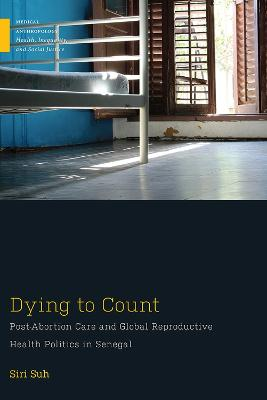 Dying to Count: Post-Abortion Care and Global Reproductive Health Politics in Senegal