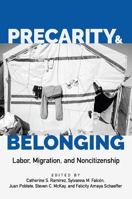 Precarity and Belonging: Labor, Migration, and Noncitizenship