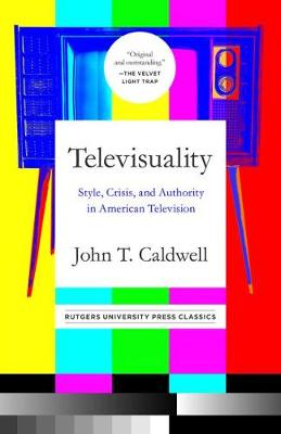 Televisuality: Style, Crisis, and Authority in American Television
