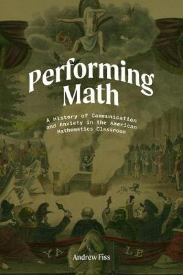 Performing Math: A History of Communication and Anxiety in the American Mathematics Classroom