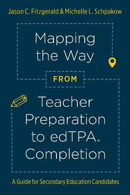 Mapping the Way from Teacher Preparation to edTPA Completion: A Guide for Secondary Education Candidates
