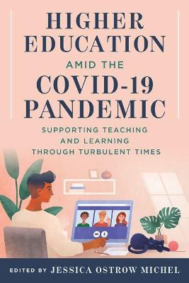Higher Education amid the COVID-19 Pandemic: Supporting Teaching and Learning through Turbulent Times