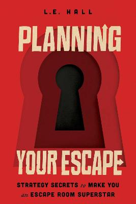 Planning Your Escape: Strategy Secrets to Make You an Escape Room Superstar